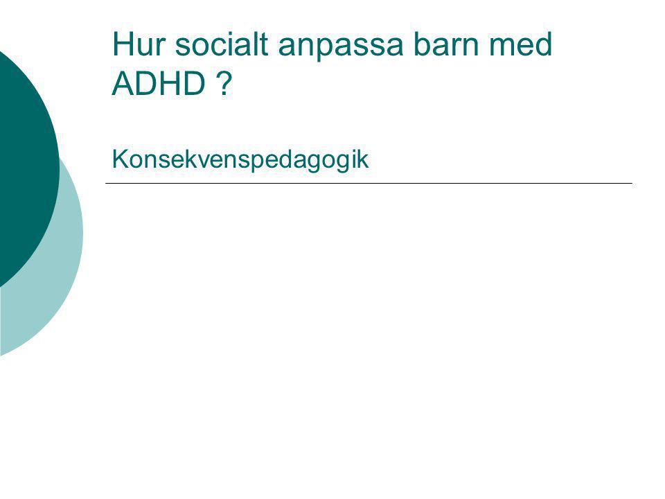 Hur socialt anpassa barn med ADHD ? Konsekvenspedagogik
