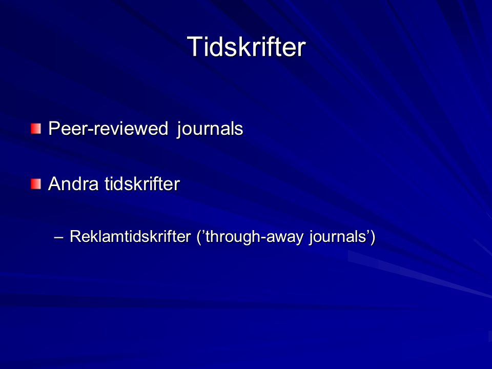 Tidskrifter Peer-reviewed journals Andra tidskrifter –Reklamtidskrifter ('through-away journals')