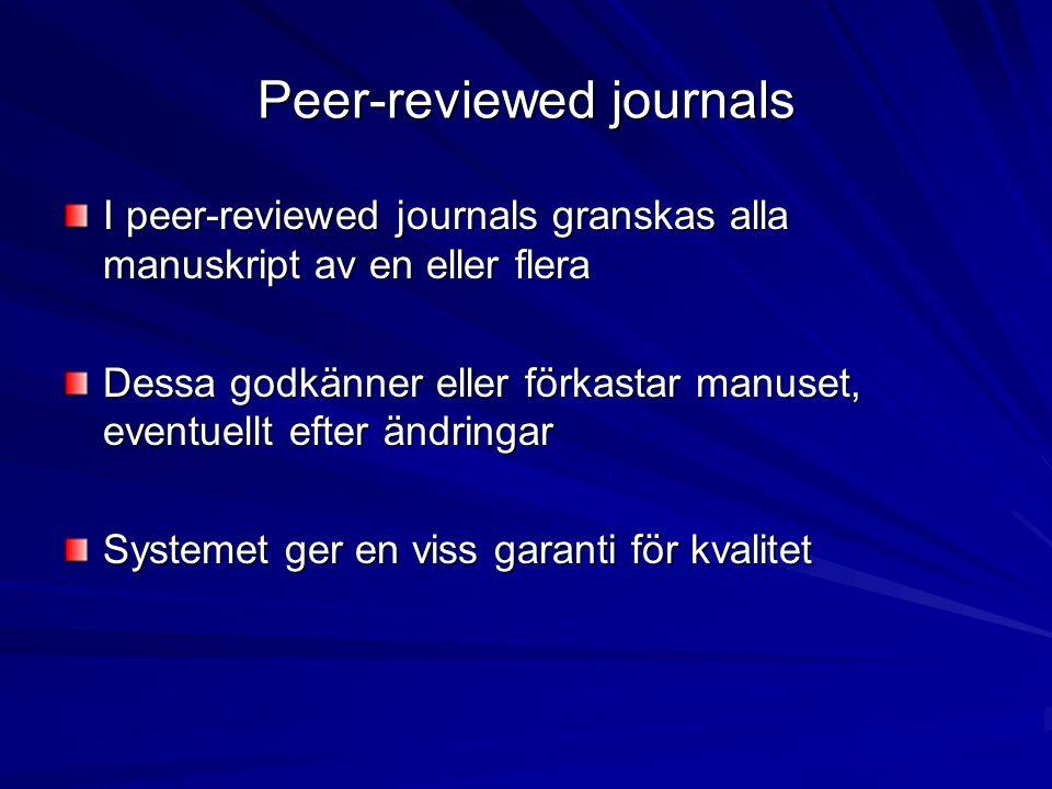 Peer-reviewed journals I peer-reviewed journals granskas alla manuskript av en eller flera Dessa godkänner eller förkastar manuset, eventuellt efter ändringar Systemet ger en viss garanti för kvalitet