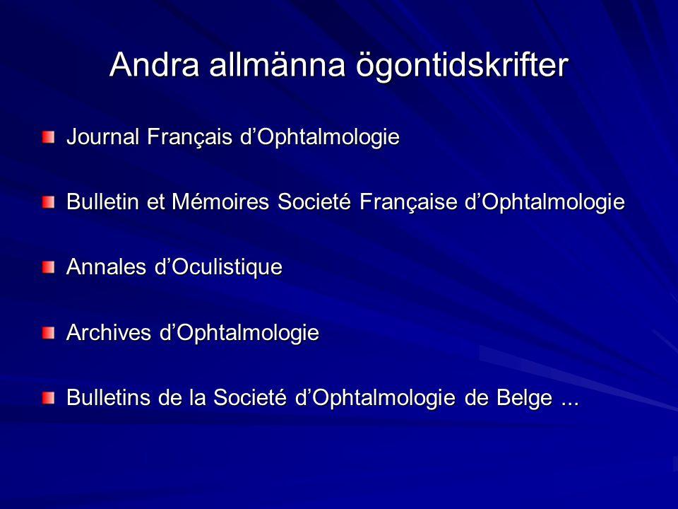 Andra allmänna ögontidskrifter Journal Français d'Ophtalmologie Bulletin et Mémoires Societé Française d'Ophtalmologie Annales d'Oculistique Archives
