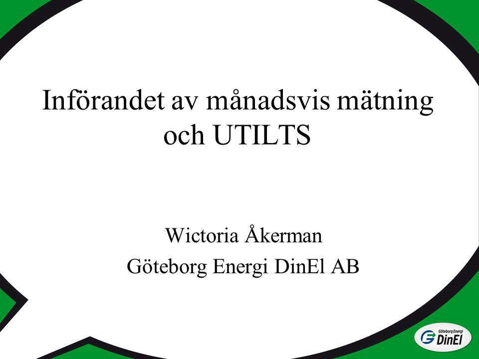 Införandet av månadsvis mätning och UTILTS Wictoria Åkerman Göteborg Energi DinEl AB