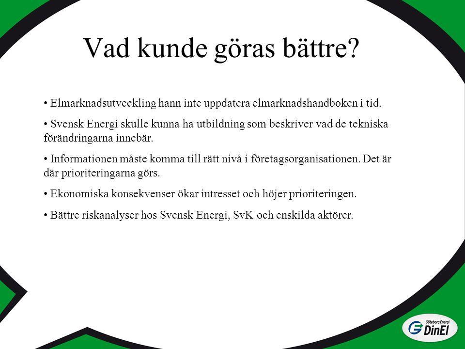 Vad kunde göras bättre? Elmarknadsutveckling hann inte uppdatera elmarknadshandboken i tid. Svensk Energi skulle kunna ha utbildning som beskriver vad