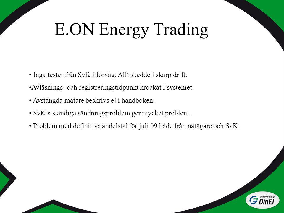 E.ON Energy Trading Inga tester från SvK i förväg. Allt skedde i skarp drift. Avläsnings- och registreringstidpunkt krockat i systemet. Avstängda mäta