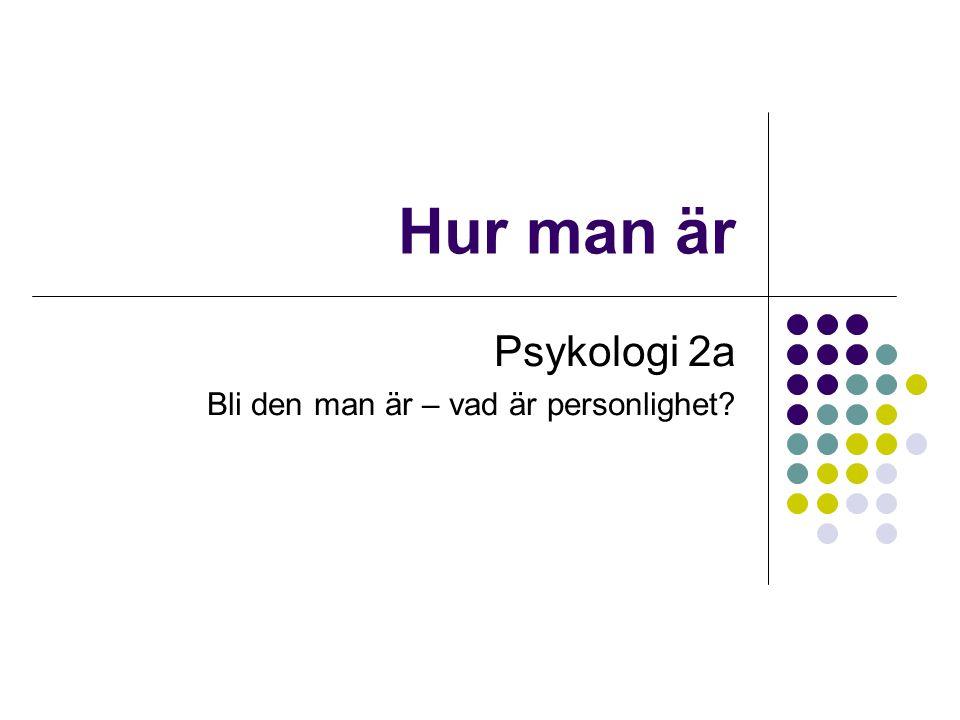 Hur man är Psykologi 2a Bli den man är – vad är personlighet?