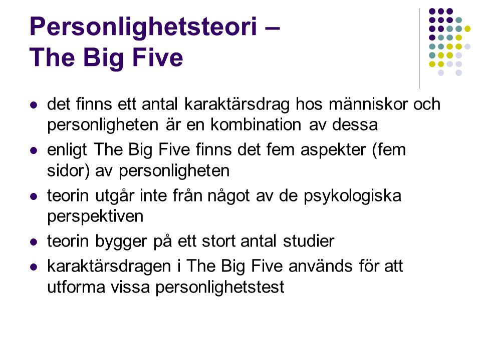 Personlighetsteori – The Big Five det finns ett antal karaktärsdrag hos människor och personligheten är en kombination av dessa enligt The Big Five fi