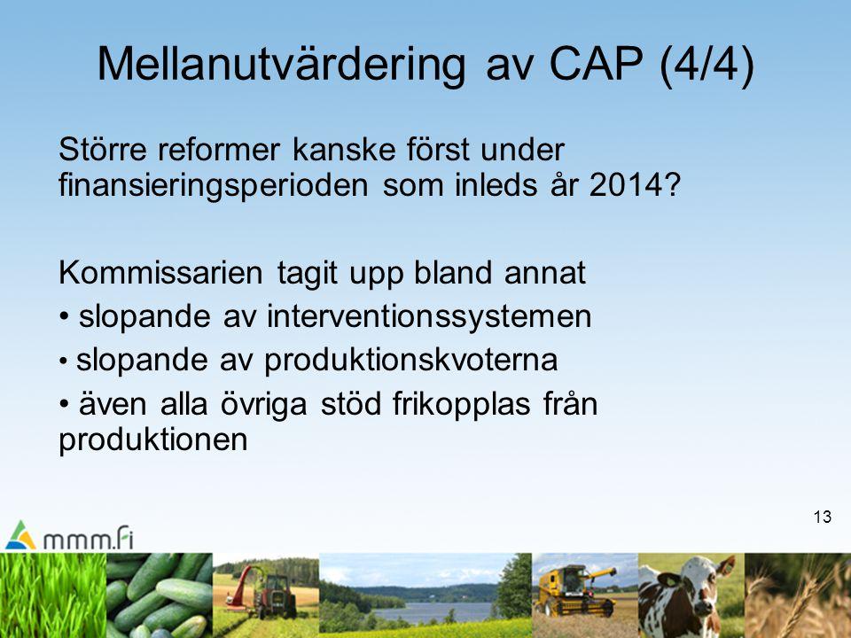 13 Mellanutvärdering av CAP (4/4) Större reformer kanske först under finansieringsperioden som inleds år 2014.