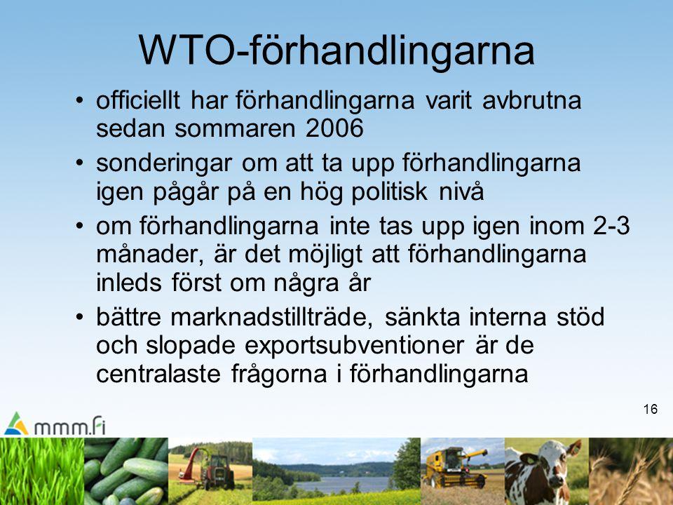 16 WTO-förhandlingarna officiellt har förhandlingarna varit avbrutna sedan sommaren 2006 sonderingar om att ta upp förhandlingarna igen pågår på en hög politisk nivå om förhandlingarna inte tas upp igen inom 2-3 månader, är det möjligt att förhandlingarna inleds först om några år bättre marknadstillträde, sänkta interna stöd och slopade exportsubventioner är de centralaste frågorna i förhandlingarna
