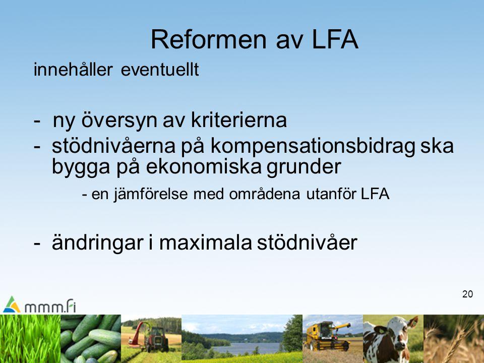 20 Reformen av LFA innehåller eventuellt - ny översyn av kriterierna -stödnivåerna på kompensationsbidrag ska bygga på ekonomiska grunder - en jämförelse med områdena utanför LFA -ändringar i maximala stödnivåer