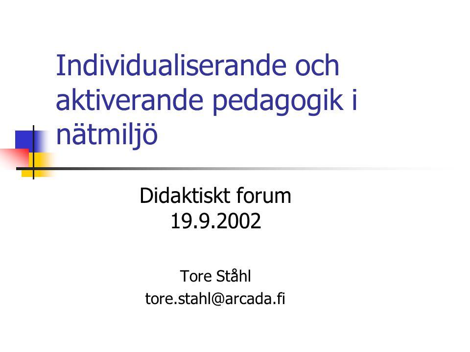 Individualiserande och aktiverande pedagogik i nätmiljö Didaktiskt forum 19.9.2002 Tore Ståhl tore.stahl@arcada.fi