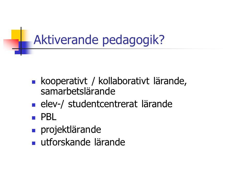 Aktiverande pedagogik? kooperativt / kollaborativt lärande, samarbetslärande elev-/ studentcentrerat lärande PBL projektlärande utforskande lärande