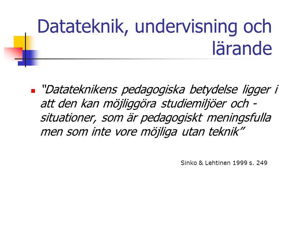 """Datateknik, undervisning och lärande """"Datateknikens pedagogiska betydelse ligger i att den kan möjliggöra studiemiljöer och - situationer, som är peda"""
