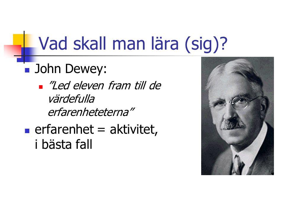 """Vad skall man lära (sig)? John Dewey: """"Led eleven fram till de värdefulla erfarenheteterna"""" erfarenhet = aktivitet, i bästa fall"""