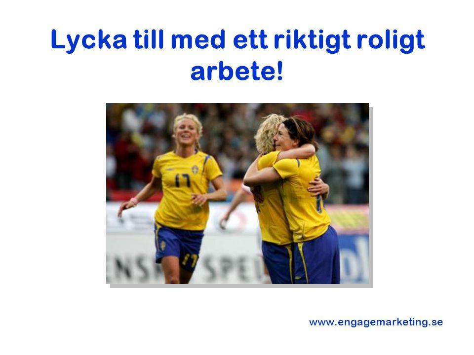 Lycka till med ett riktigt roligt arbete! www.engagemarketing.se