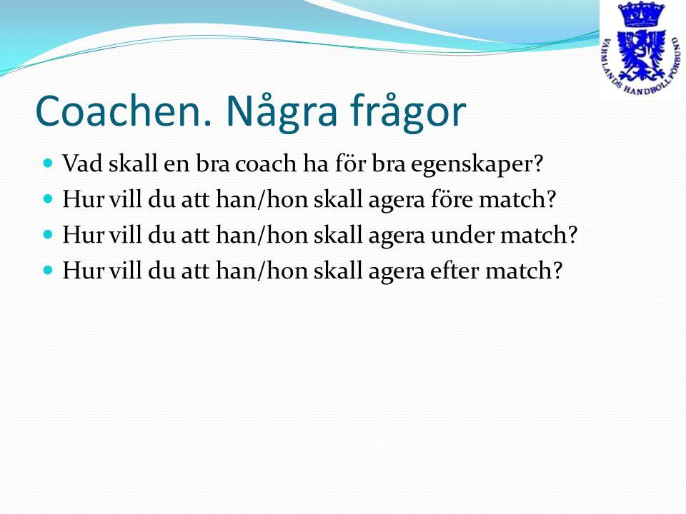 Coachen.Några frågor Vad skall en bra coach ha för bra egenskaper.