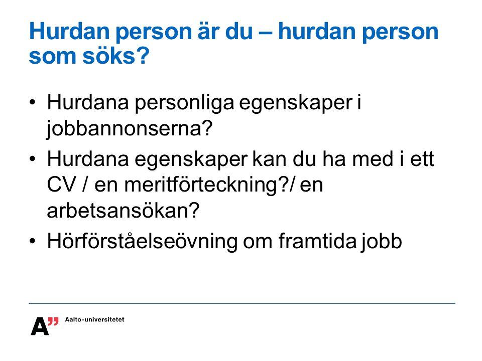 Hurdan person är du – hurdan person som söks? Hurdana personliga egenskaper i jobbannonserna? Hurdana egenskaper kan du ha med i ett CV / en meritfört