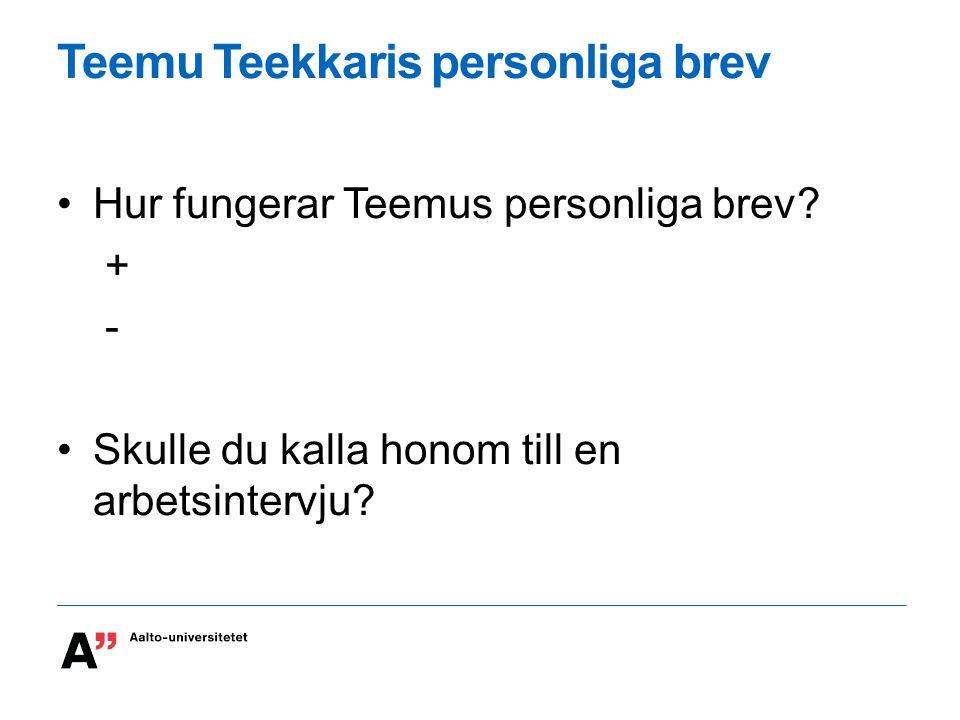 Teemu Teekkaris personliga brev Hur fungerar Teemus personliga brev? + - Skulle du kalla honom till en arbetsintervju?