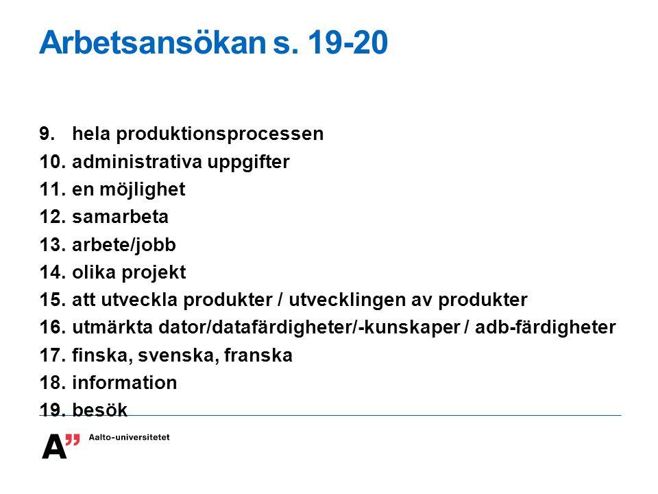 Arbetsansökan s. 19-20 9.hela produktionsprocessen 10.administrativa uppgifter 11.en möjlighet 12.samarbeta 13.arbete/jobb 14.olika projekt 15.att utv