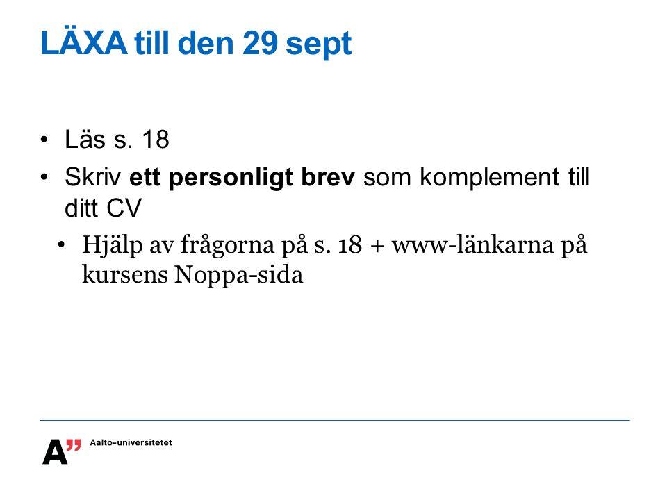 LÄXA till den 29 sept Läs s. 18 Skriv ett personligt brev som komplement till ditt CV Hjälp av frågorna på s. 18 + www-länkarna på kursens Noppa-sida