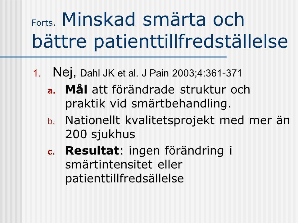 Forts. Minskad smärta och bättre patienttillfredställelse  Nej, Dahl JK et al. J Pain 2003;4:361-371 a. Mål att förändrade struktur och praktik vid