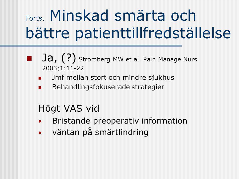 Forts. Minskad smärta och bättre patienttillfredställelse Ja, (?) Stromberg MW et al. Pain Manage Nurs 2003;1:11-22 Jmf mellan stort och mindre sjukhu