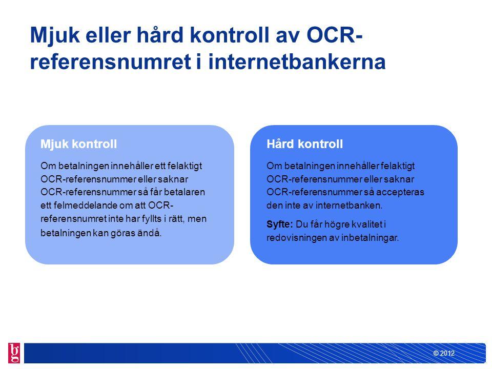 © 2012 Mjuk eller hård kontroll av OCR- referensnumret i internetbankerna Mjuk kontroll Om betalningen innehåller ett felaktigt OCR-referensnummer ell