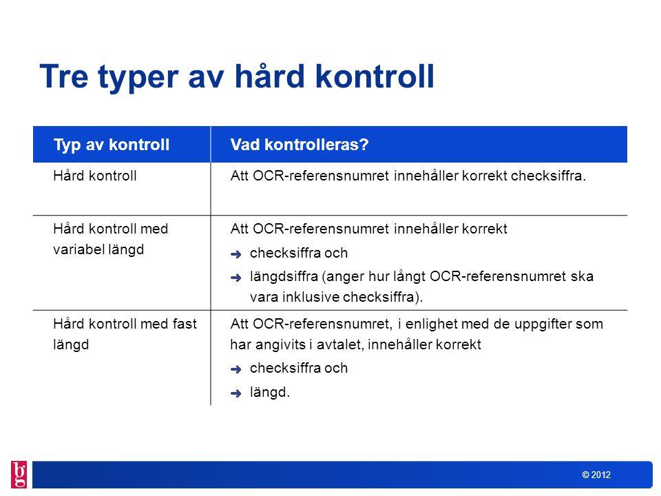 © 2012 Tre typer av hård kontroll Typ av kontrollVad kontrolleras? Hård kontrollAtt OCR-referensnumret innehåller korrekt checksiffra. Hård kontroll m