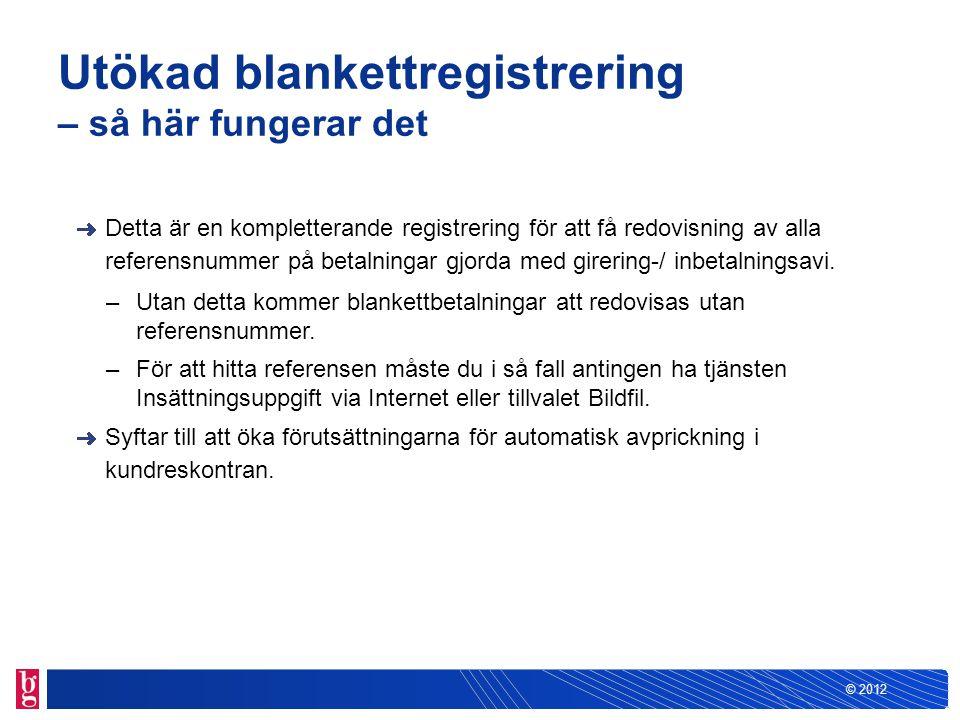 © 2012 Utökad blankettregistrering – så här fungerar det Detta är en kompletterande registrering för att få redovisning av alla referensnummer på beta