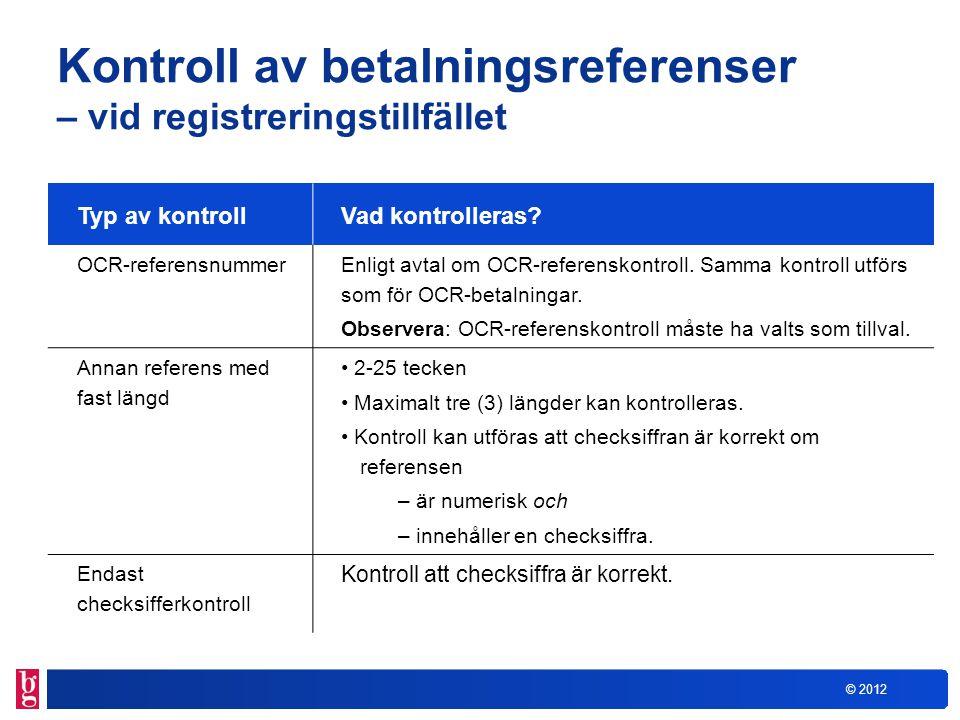 © 2012 Kontroll av betalningsreferenser – vid registreringstillfället Typ av kontrollVad kontrolleras? OCR-referensnummerEnligt avtal om OCR-referensk