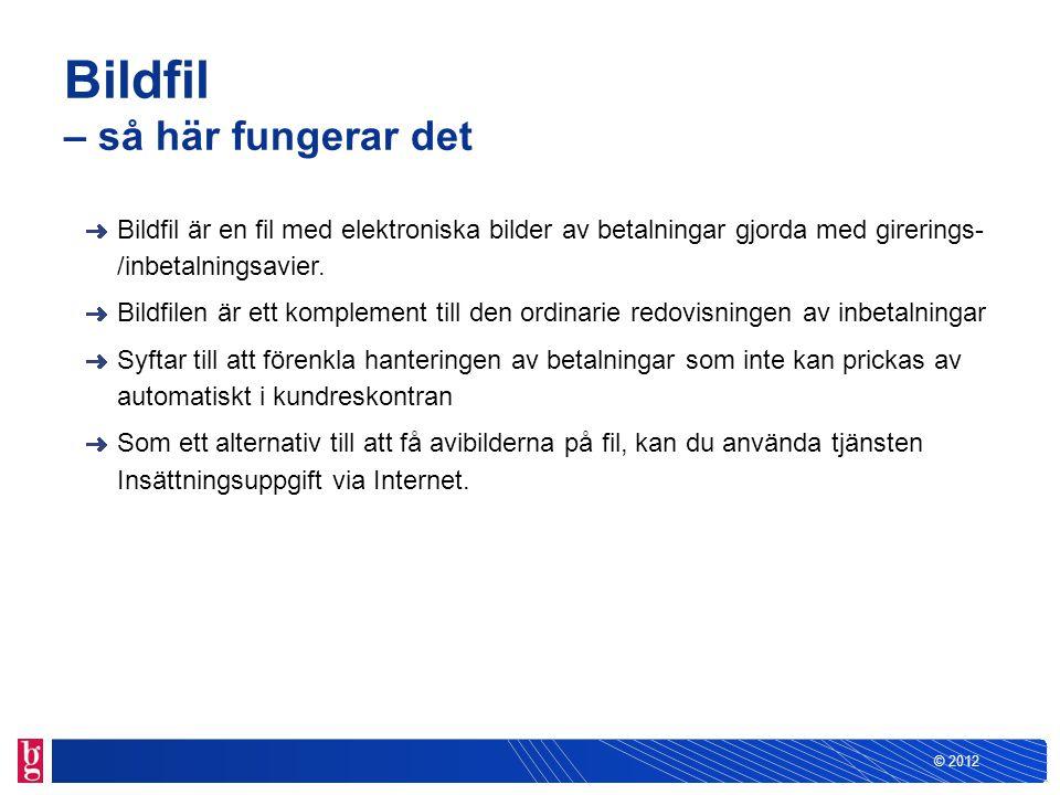 © 2012 Bildfil – så här fungerar det Bildfil är en fil med elektroniska bilder av betalningar gjorda med girerings- /inbetalningsavier. Bildfilen är e