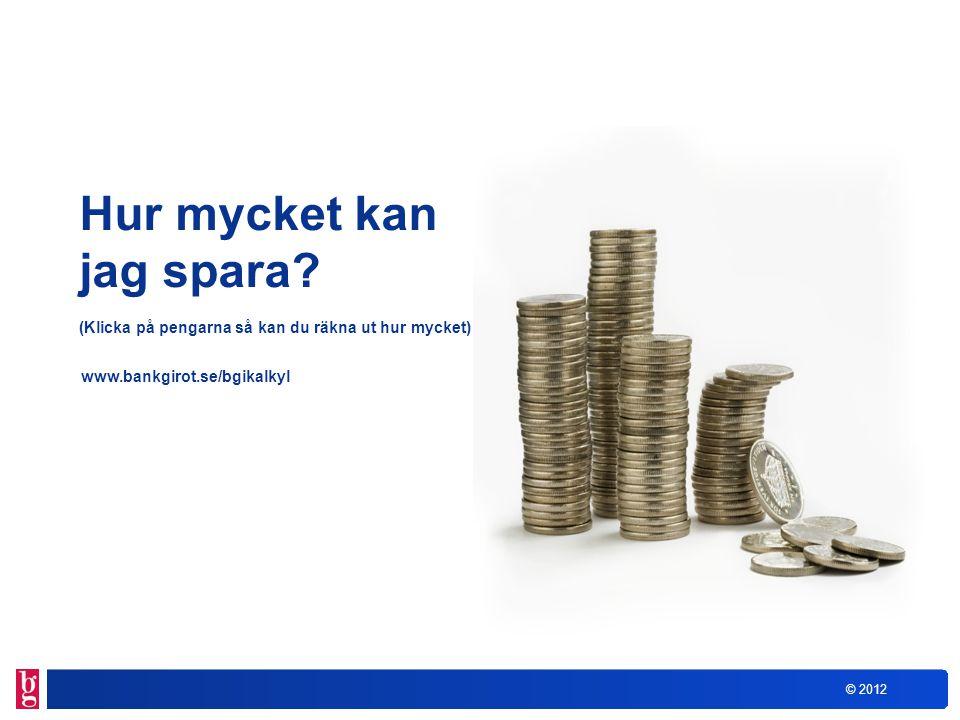 © 2012 Hur mycket kan jag spara? (Klicka på pengarna så kan du räkna ut hur mycket) www.bankgirot.se/bgikalkyl