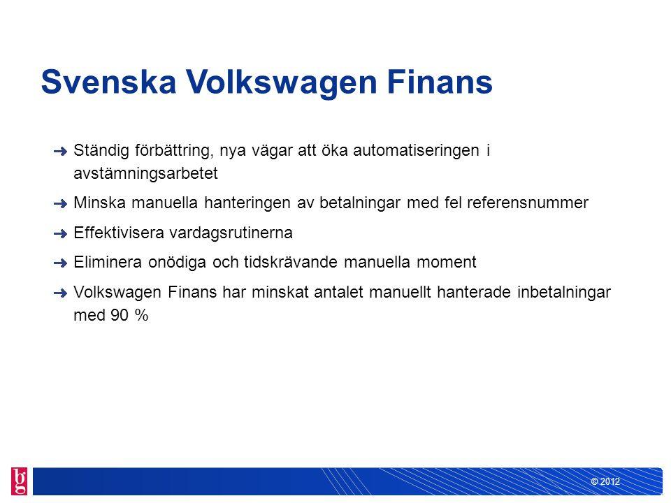 © 2012 Svenska Volkswagen Finans Ständig förbättring, nya vägar att öka automatiseringen i avstämningsarbetet Minska manuella hanteringen av betalning