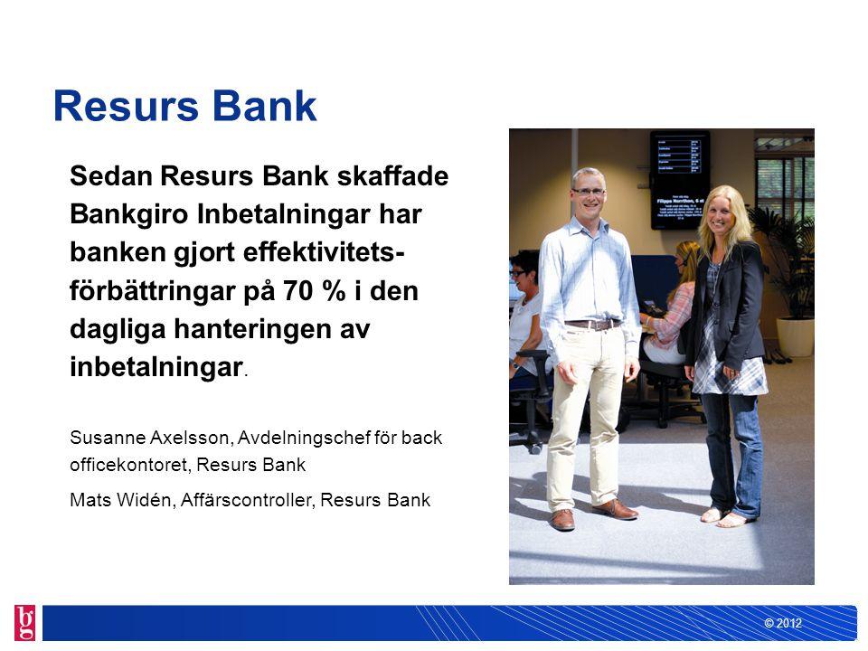 © 2012 Resurs Bank Sedan Resurs Bank skaffade Bankgiro Inbetalningar har banken gjort effektivitets- förbättringar på 70 % i den dagliga hanteringen a
