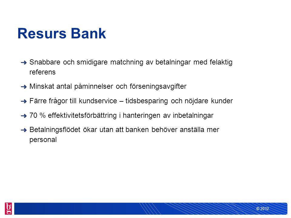 © 2012 Snabbare och smidigare matchning av betalningar med felaktig referens Minskat antal påminnelser och förseningsavgifter Färre frågor till kundse