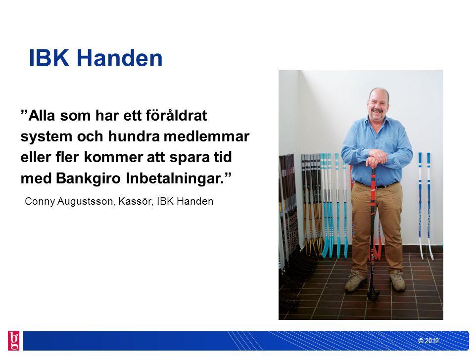 """© 2012 IBK Handen """"Alla som har ett föråldrat system och hundra medlemmar eller fler kommer att spara tid med Bankgiro Inbetalningar."""" Conny Augustsso"""