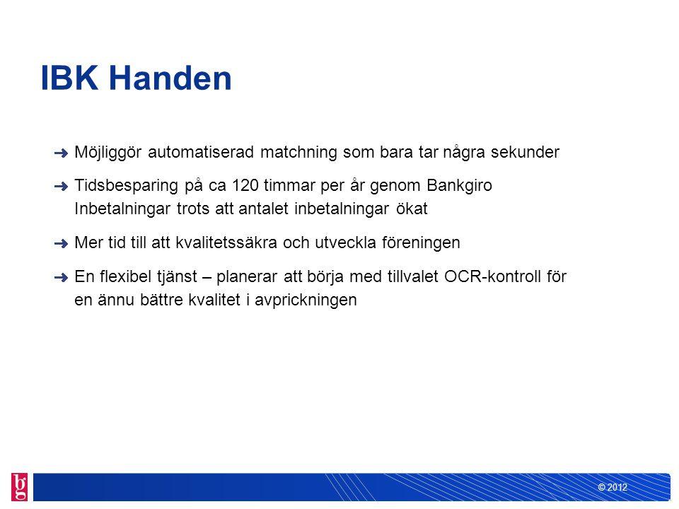 © 2012 Möjliggör automatiserad matchning som bara tar några sekunder Tidsbesparing på ca 120 timmar per år genom Bankgiro Inbetalningar trots att anta