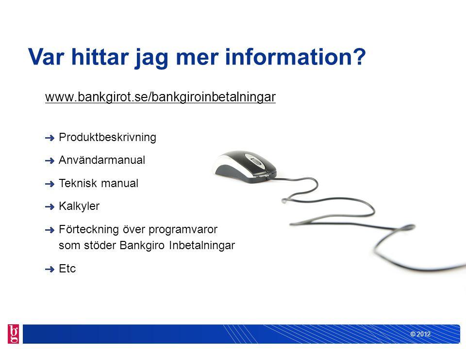 © 2012 Var hittar jag mer information? www.bankgirot.se/bankgiroinbetalningar Produktbeskrivning Användarmanual Teknisk manual Kalkyler Förteckning öv