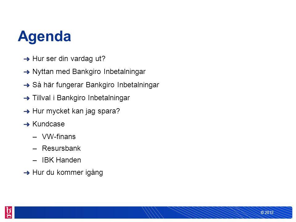 © 2012 Agenda Hur ser din vardag ut? Nyttan med Bankgiro Inbetalningar Så här fungerar Bankgiro Inbetalningar Tillval i Bankgiro Inbetalningar Hur myc