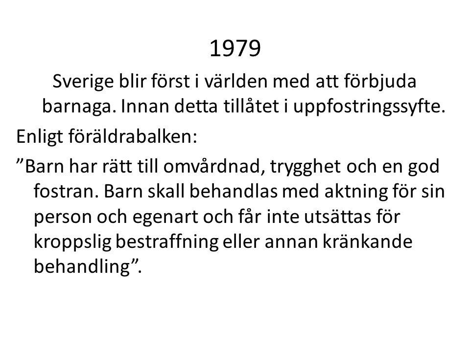 """1979 Sverige blir först i världen med att förbjuda barnaga. Innan detta tillåtet i uppfostringssyfte. Enligt föräldrabalken: """"Barn har rätt till omvår"""