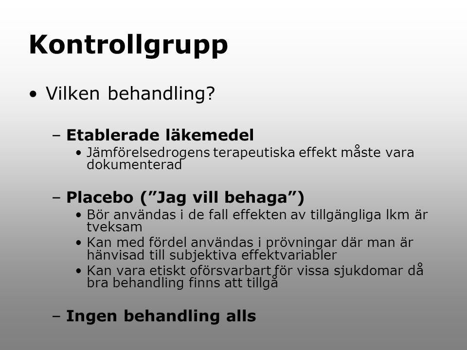 """Kontrollgrupp Vilken behandling? –Etablerade läkemedel Jämförelsedrogens terapeutiska effekt måste vara dokumenterad –Placebo (""""Jag vill behaga"""") Bör"""