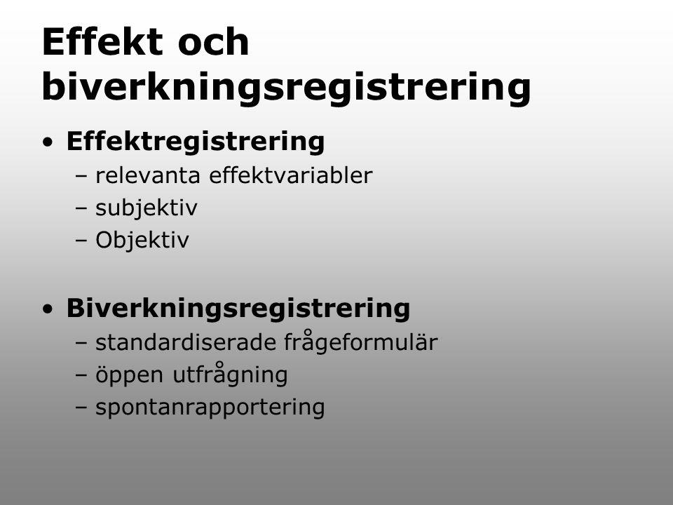 Effekt och biverkningsregistrering Effektregistrering –relevanta effektvariabler –subjektiv –Objektiv Biverkningsregistrering –standardiserade frågefo