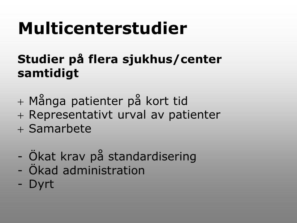 Multicenterstudier Studier på flera sjukhus/center samtidigt Många patienter på kort tid Representativt urval av patienter Samarbete -Ökat krav på