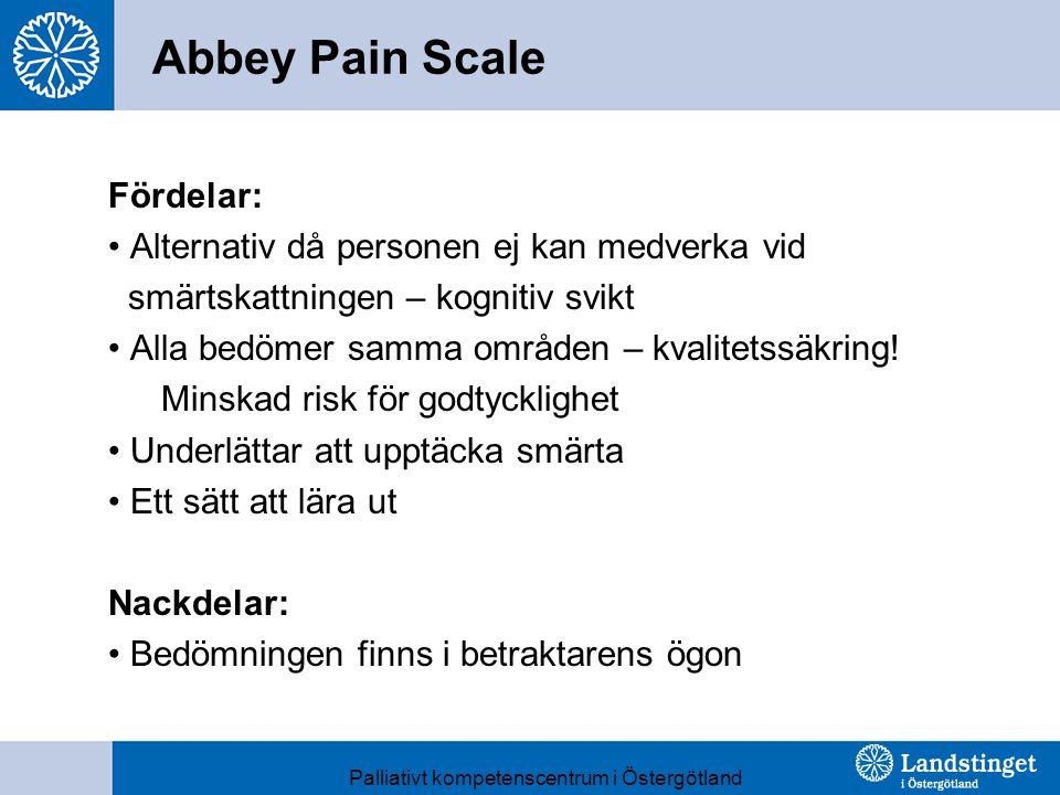 Abbey Pain Scale Fördelar: Alternativ då personen ej kan medverka vid smärtskattningen – kognitiv svikt Alla bedömer samma områden – kvalitetssäkring.