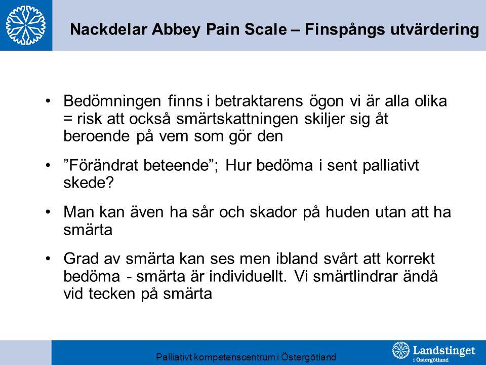 Nackdelar Abbey Pain Scale – Finspångs utvärdering Bedömningen finns i betraktarens ögon vi är alla olika = risk att också smärtskattningen skiljer sig åt beroende på vem som gör den Förändrat beteende ; Hur bedöma i sent palliativt skede.