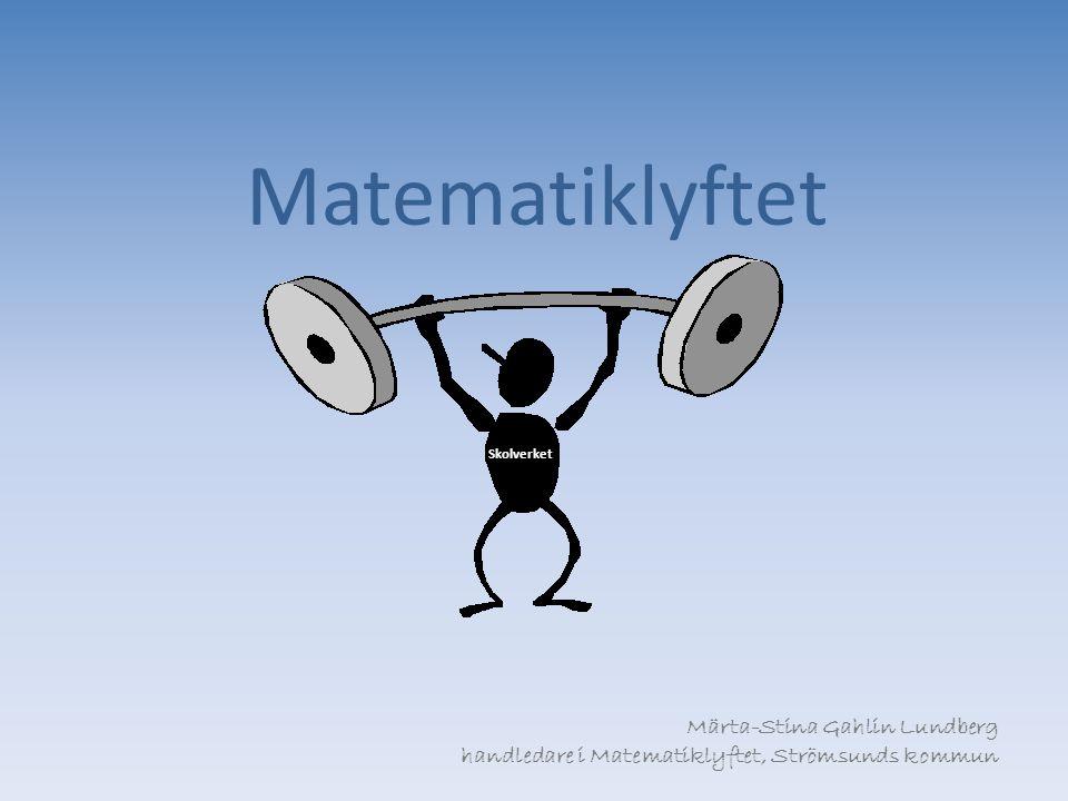 Matematiklyftet Skolverket Märta-Stina Gahlin Lundberg handledare i Matematiklyftet, Strömsunds kommun