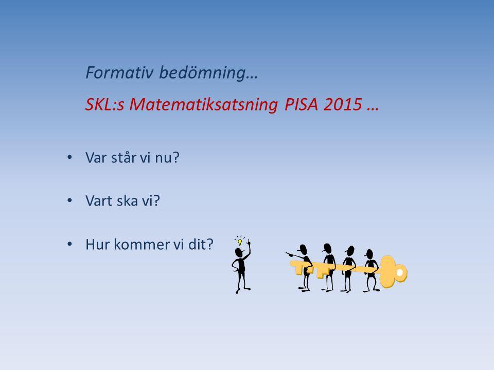 Formativ bedömning… SKL:s Matematiksatsning PISA 2015 … Var står vi nu? Vart ska vi? Hur kommer vi dit?