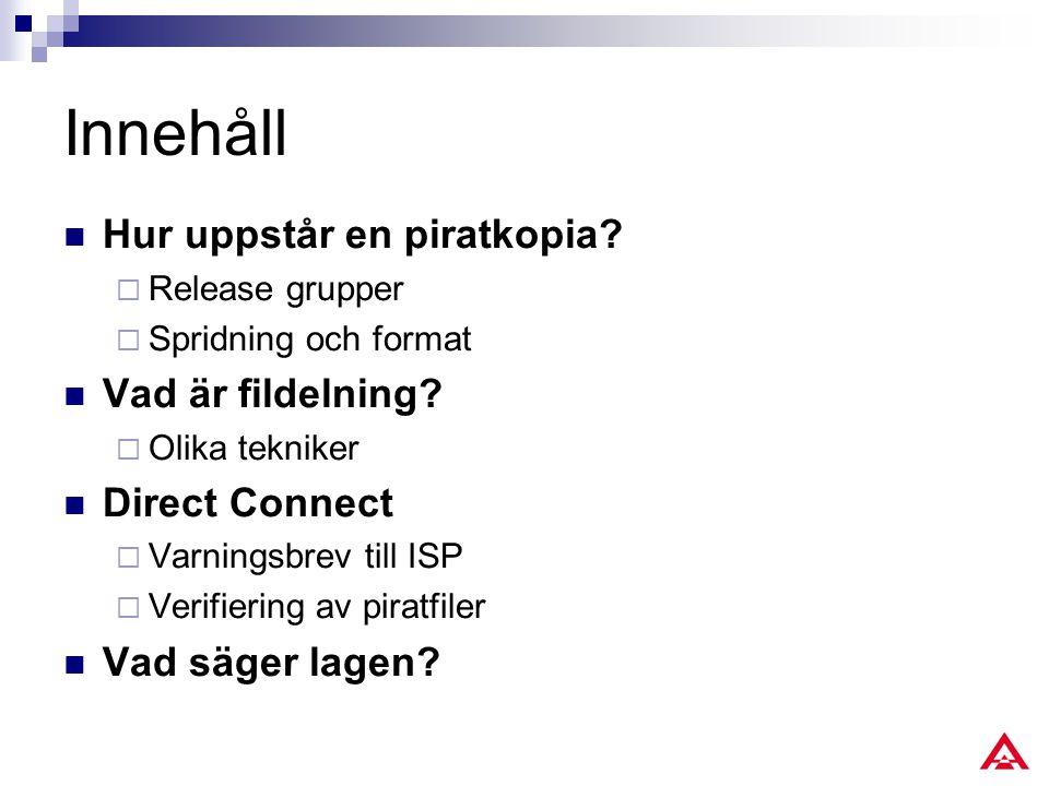 Innehåll Hur uppstår en piratkopia.  Release grupper  Spridning och format Vad är fildelning.