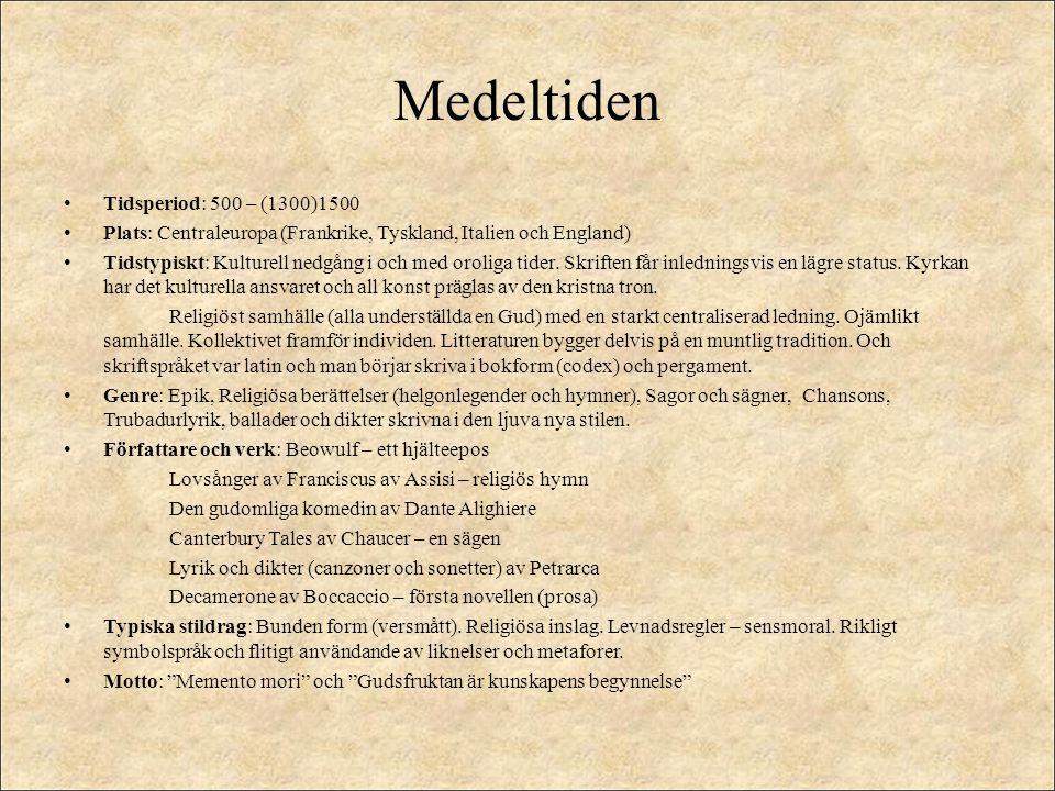 Medeltiden Tidsperiod: 500 – (1300)1500 Plats: Centraleuropa (Frankrike, Tyskland, Italien och England) Tidstypiskt: Kulturell nedgång i och med oroli