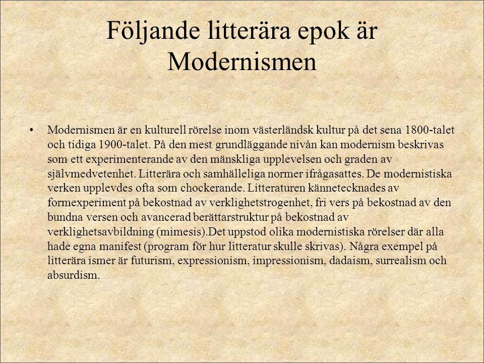 Följande litterära epok är Modernismen Modernismen är en kulturell rörelse inom västerländsk kultur på det sena 1800-talet och tidiga 1900-talet. På d