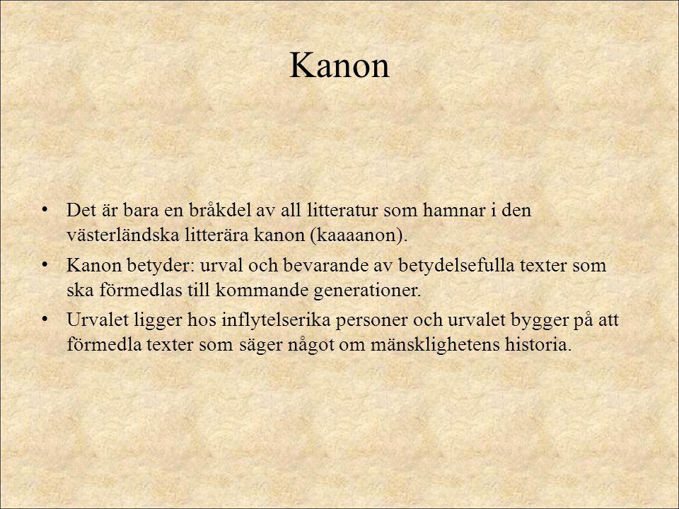 Kanon Det är bara en bråkdel av all litteratur som hamnar i den västerländska litterära kanon (kaaaanon). Kanon betyder: urval och bevarande av betyde