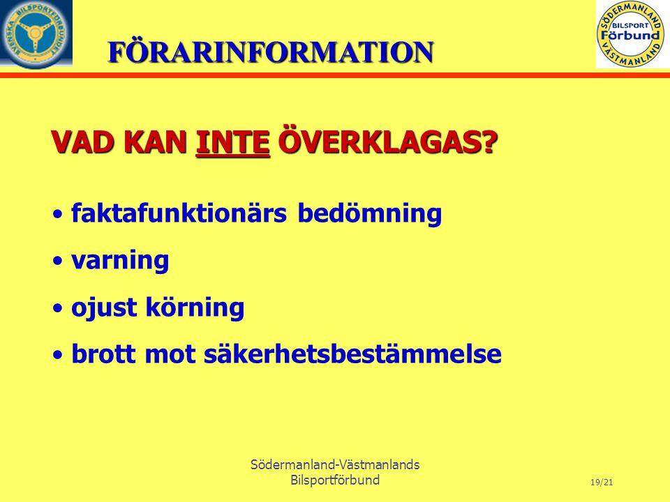 FÖRARINFORMATION Södermanland-Västmanlands Bilsportförbund 19/21 VAD KAN INTE ÖVERKLAGAS.